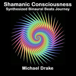 Shamanic Consciousness: Synthesized Binaural Beats Journey